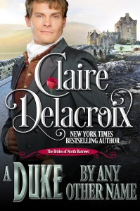 A Duke By Any Other Name, #2 of the Brides of North Barrows series of Regency romances by Claire Delacroix