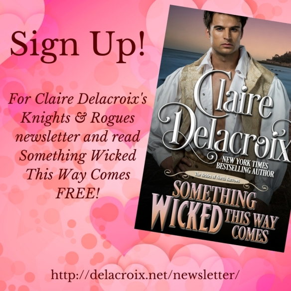 Sign up for Claire Delacroix's Knights & Rogues newsletter and read Something Wicked This Way Comes free!