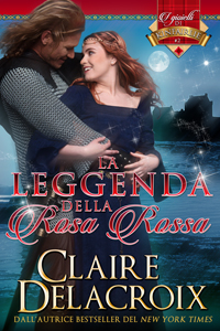 La leggenda della Rosa Rosso, The Rose Red Bride, book two of the Jewels of Kinfairlie series of medieval Scottish romances by Claire Delacroix in Italian