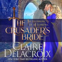 The Crusader's Bride, book one of the Champions of St. Euphemia series of medieval romances by Claire Delacroix in audio