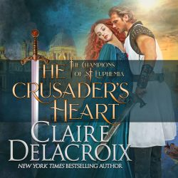 The Crusader's Heart, book two of the Champions of St. Euphemia series of medieval romances by Claire Delacroix, in audio