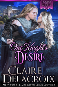 One Knight's Desire, book three of the Rogues & Angels series of medieval romances by Claire Delacroix