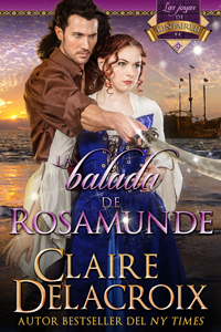 The Ballad of Rosamunde, book four of the Jewels of Kinfairlie series of medieval romances by Claire Delacroix, Spanish edition