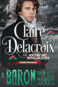 A Baron for All Seasons, book 3 of the Brides of North Barrows series of Regency romances by Claire Delacroix
