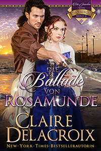 The Ballad of Rosamunde, book four of the Jewels of Kinfairlie series of medieval romances by Claire Delacroix, German edition