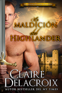 The Highlander's Curse, book two of the True Love Brides series of medieval Scottish romances by Claire Delacroix, Spanish edition