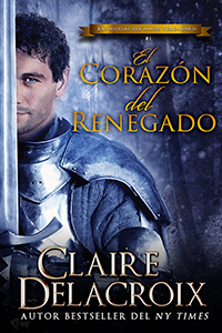 The Renegade's Heart, book one of the True Love Brides series of medieval Scottish romances by Claire Delacroix, Spanish edition