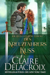 The Crusader's Kiss, book three of the Champions of St. Euphemia series of medieval romances by Claire Delacroix, German edition
